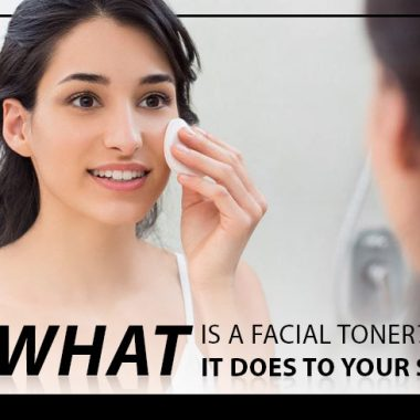 What is a Facial Toner? What it Does to your Skin